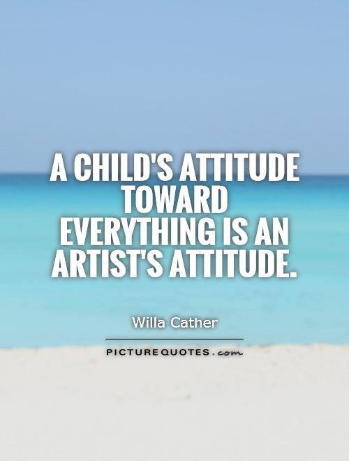 A child's attitude toward everything is an artist's attitude Picture Quote #1
