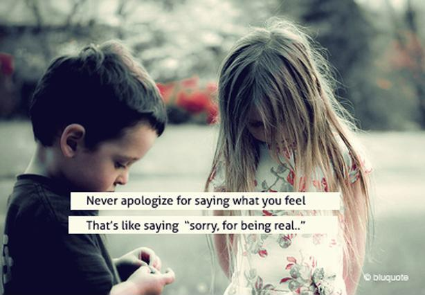 Never apologize for saying what you feel, that's like saying sorry for being real Picture Quote #1