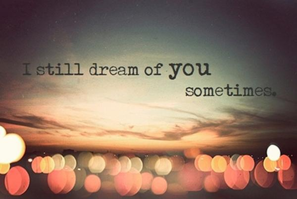 I still dream of you sometimes Picture Quote #1