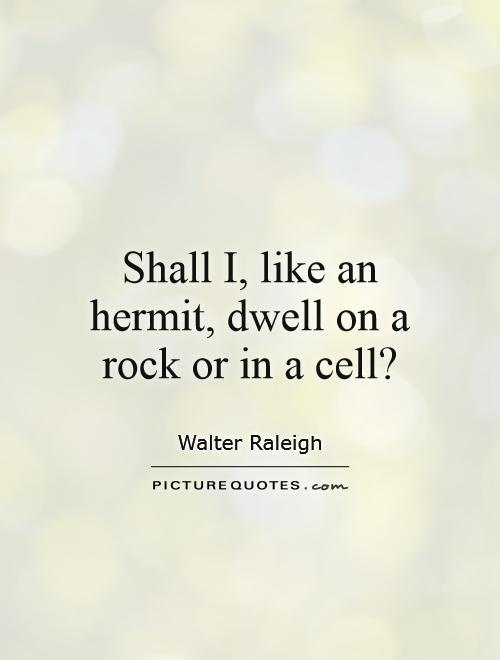 Shall I, like an hermit, dwell on a rock or in a cell? Picture Quote #1