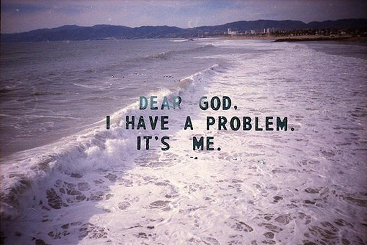 Dear God, I have a problem. It's me Picture Quote #1