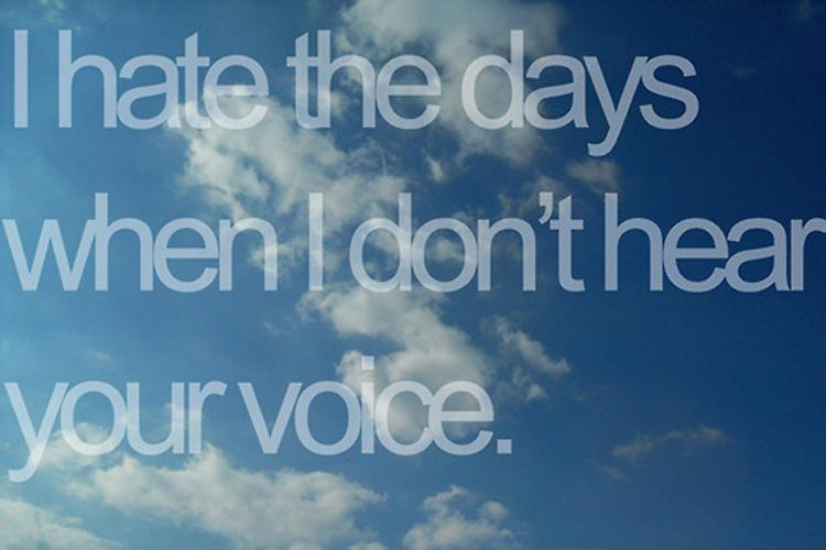 I hate the days when I don't hear your voice Picture Quote #1