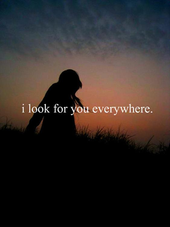I look for you everywhere Picture Quote #1