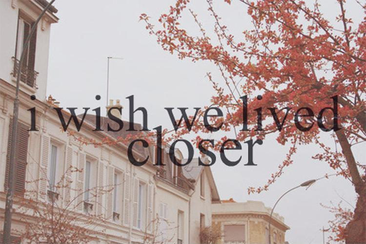 I wish we lived closer Picture Quote #1
