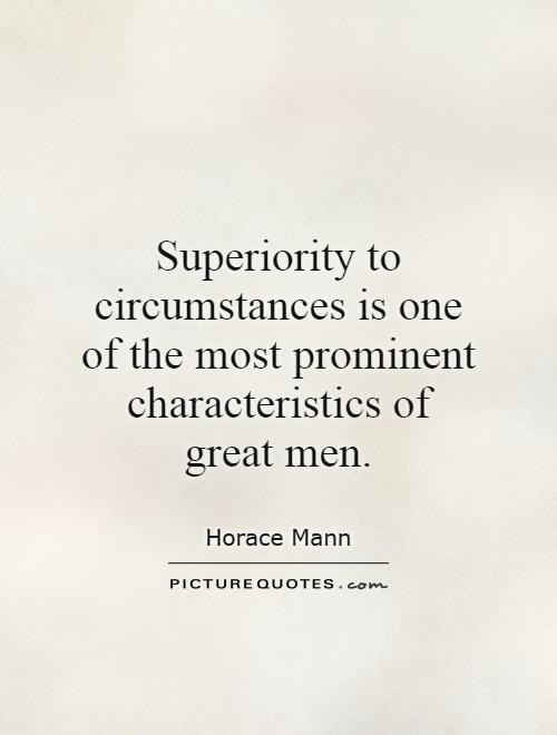 Superiority to circumstances is one of the most prominent characteristics of great men Picture Quote #1