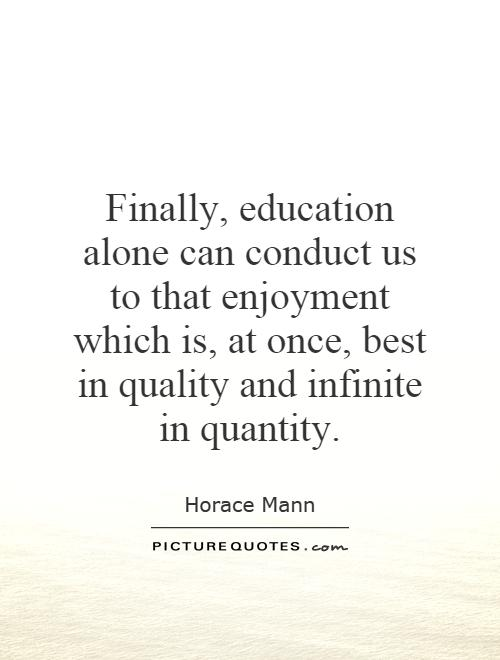 Finally, education alone can conduct us to that enjoyment which is, at once, best in quality and infinite in quantity Picture Quote #1