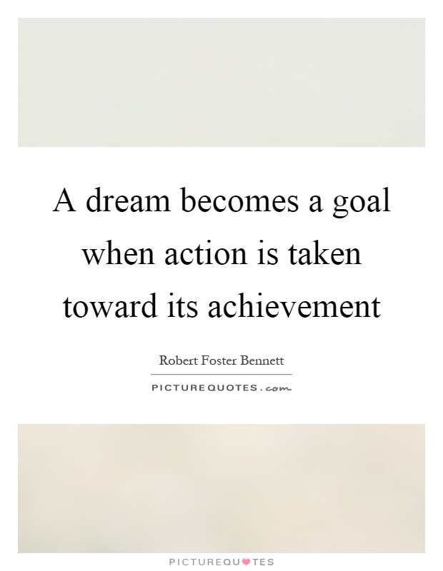 A dream becomes a goal when action is taken toward its achievement Picture Quote #1
