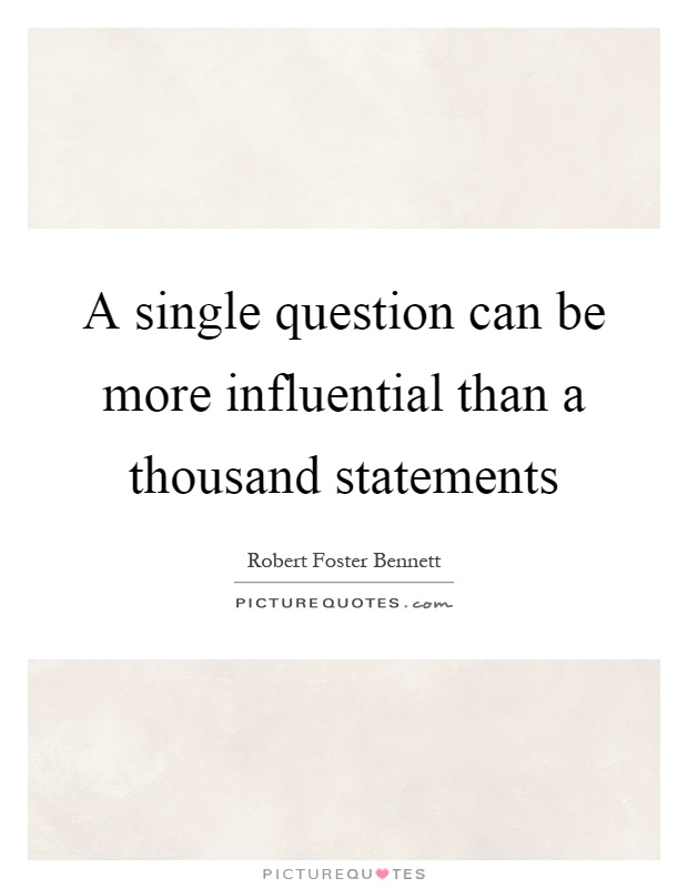 A single question can be more influential than a thousand statements Picture Quote #1