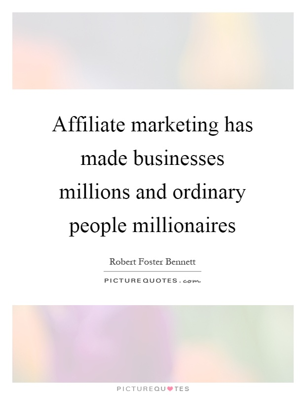 Affiliate marketing has made businesses millions and ordinary people millionaires Picture Quote #1