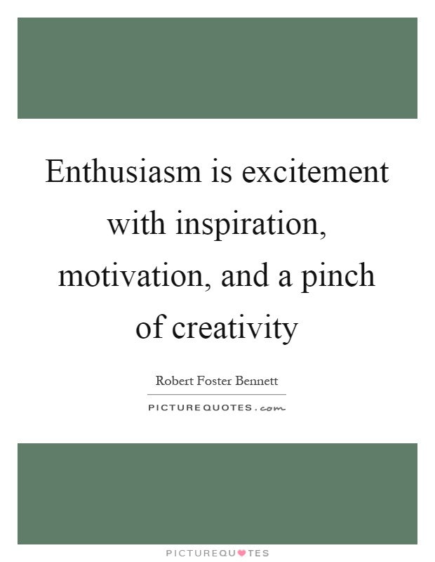 Enthusiasm is excitement with inspiration, motivation, and a pinch of creativity Picture Quote #1