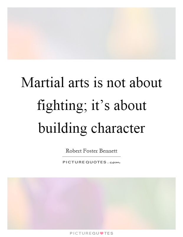 Martial arts is not about fighting; it's about building character Picture Quote #1