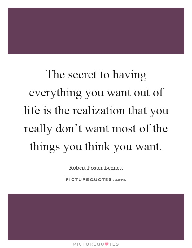 The secret to having everything you want out of life is the realization that you really don't want most of the things you think you want Picture Quote #1