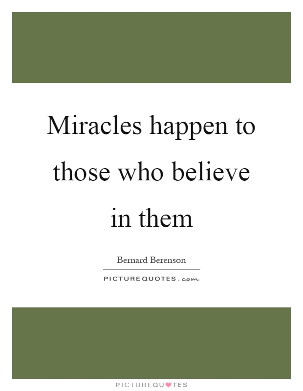 Miracles happen to those who believe in them Picture Quote #1