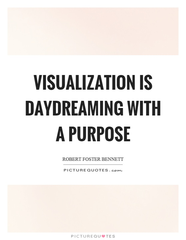 Visualization is daydreaming with a purpose Picture Quote #1