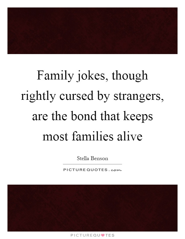 Family Jokes Though Rightly Cursed By Strangers Are The Bond