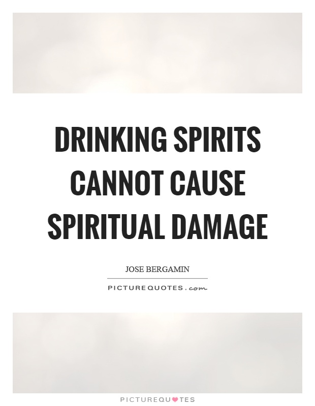 Drinking spirits cannot cause spiritual damage Picture Quote #1