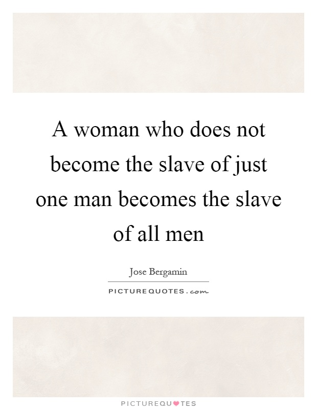 A woman who does not become the slave of just one man becomes the slave of all men Picture Quote #1