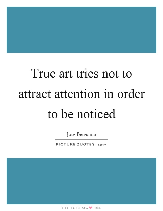 True art tries not to attract attention in order to be noticed Picture Quote #1