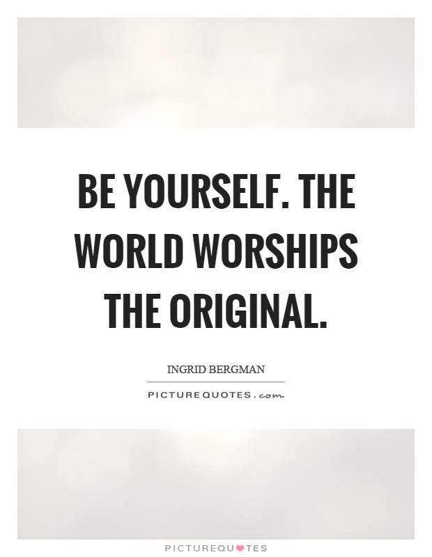 Be yourself. The world worships the original Picture Quote #1