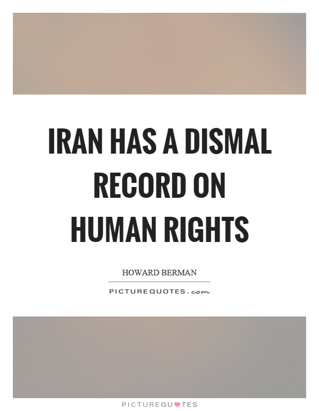 Iran has a dismal record on human rights Picture Quote #1