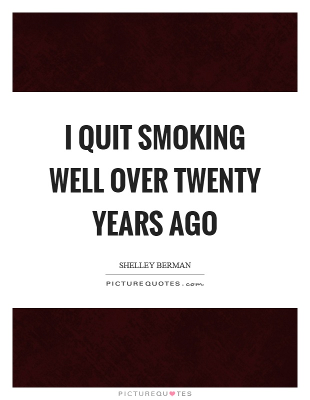 I quit smoking well over twenty years ago Picture Quote #1