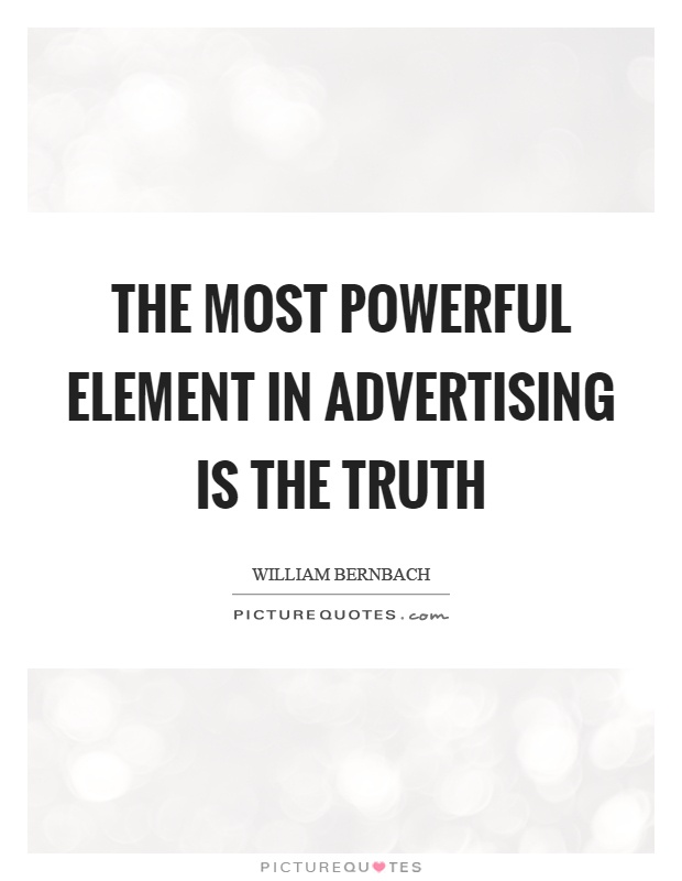 The most powerful element in advertising is the truth Picture Quote #1