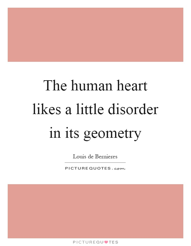The human heart likes a little disorder in its geometry Picture Quote #1