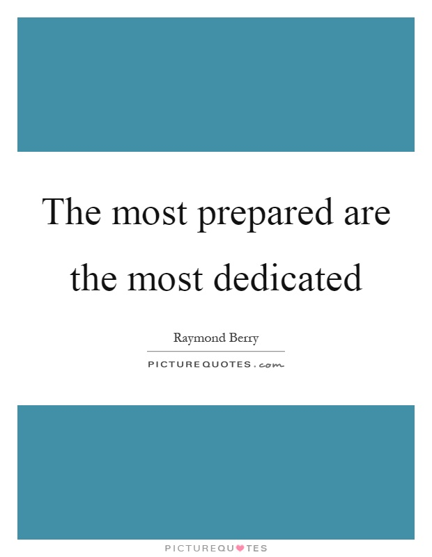 The most prepared are the most dedicated Picture Quote #1