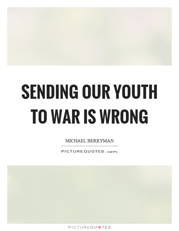 Sending our youth to war is wrong Picture Quote #1