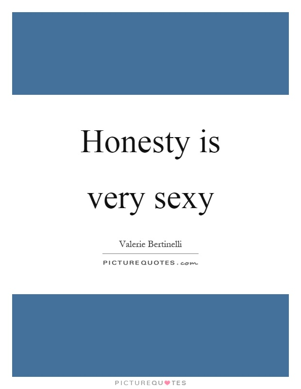 Honesty is very sexy Picture Quote #1