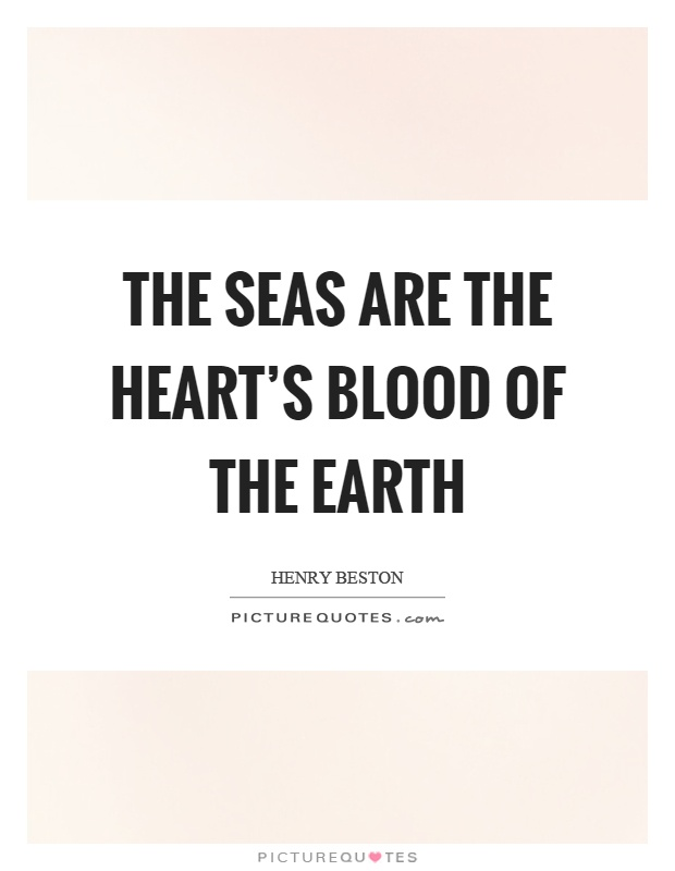 The seas are the heart's blood of the earth Picture Quote #1
