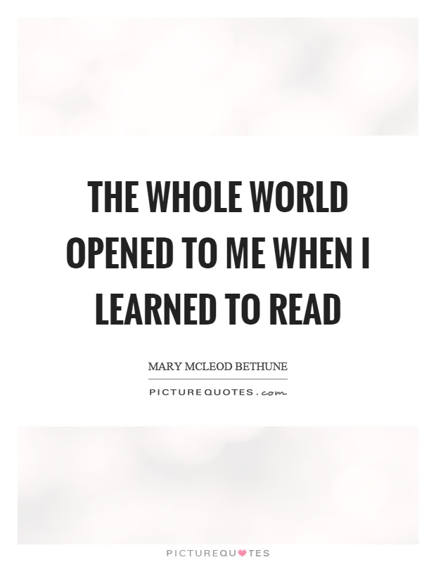 The whole world opened to me when I learned to read Picture Quote #1