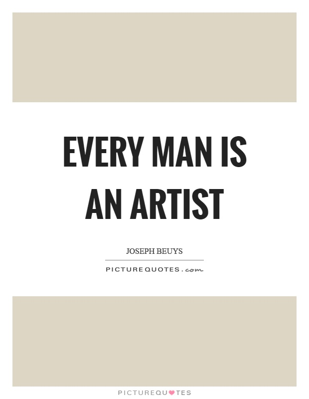Every man is an artist Picture Quote #1