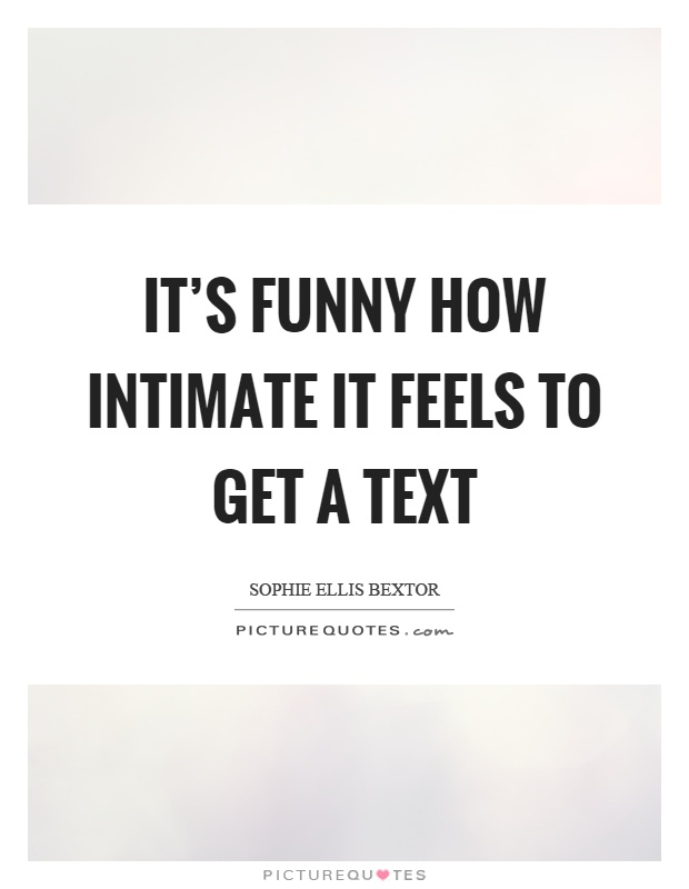 Intimate Quotes Glamorous It's Funny How Intimate It Feels To Get A Text  Picture Quotes