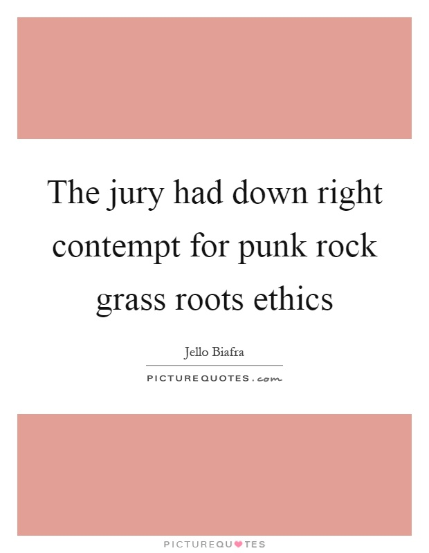 The jury had down right contempt for punk rock grass roots ethics Picture Quote #1