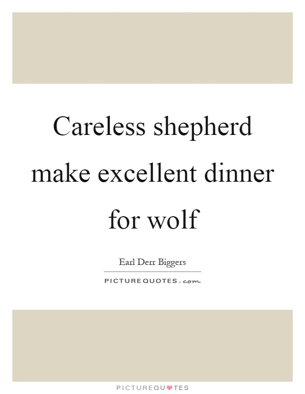 Careless shepherd make excellent dinner for wolf Picture Quote #1