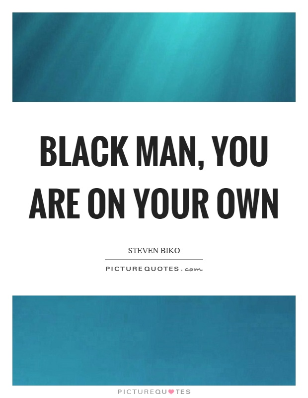 Black man, you are on your own Picture Quote #1