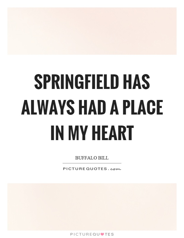 Springfield has always had a place in my heart Picture Quote #1