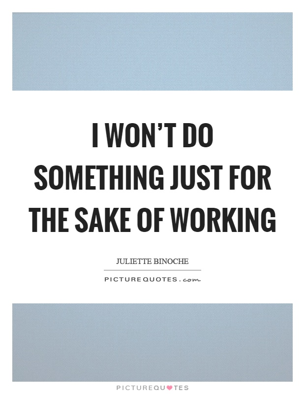I won't do something just for the sake of working Picture Quote #1