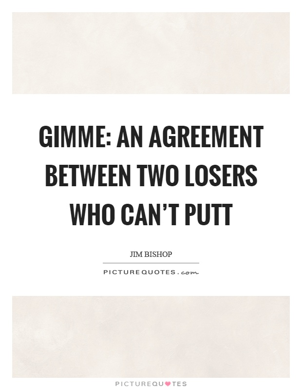 Gimme: an agreement between two losers who can't putt Picture Quote #1