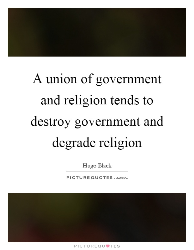 A union of government and religion tends to destroy government and degrade religion Picture Quote #1