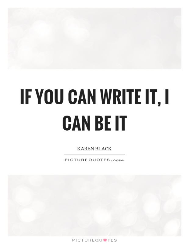 If you can write it, I can be it Picture Quote #1