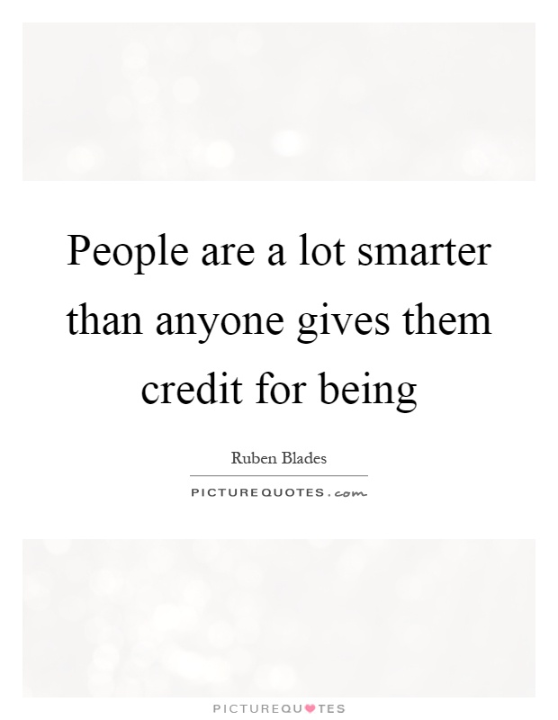 People are a lot smarter than anyone gives them credit for being Picture Quote #1