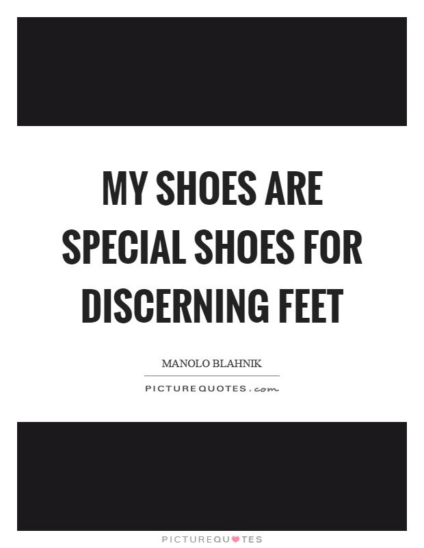 My shoes are special shoes for discerning feet Picture Quote #1