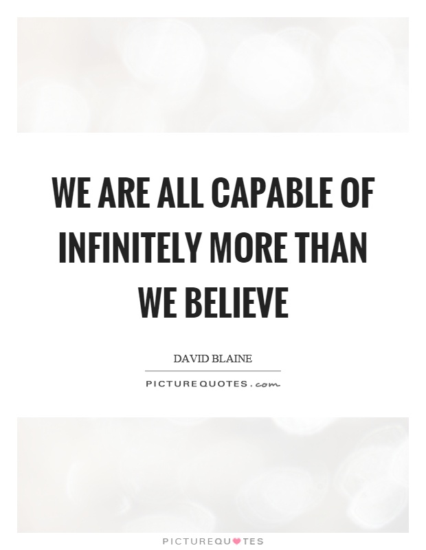 We are all capable of infinitely more than we believe Picture Quote #1