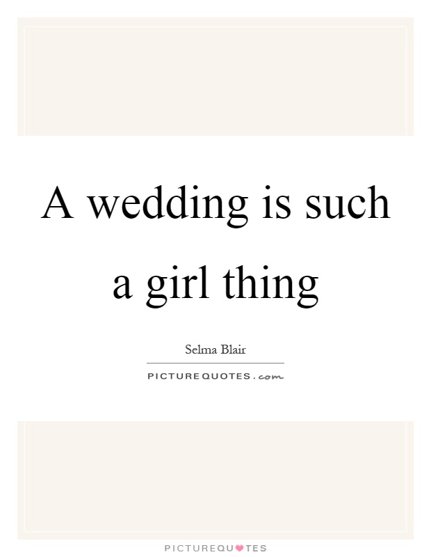 A wedding is such a girl thing Picture Quote #1
