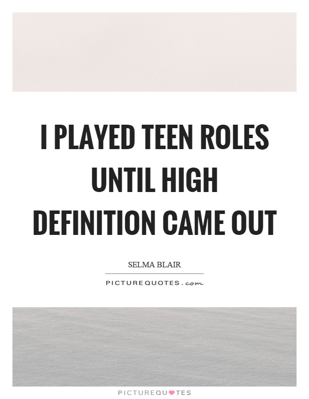 I played teen roles until high definition came out Picture Quote #1
