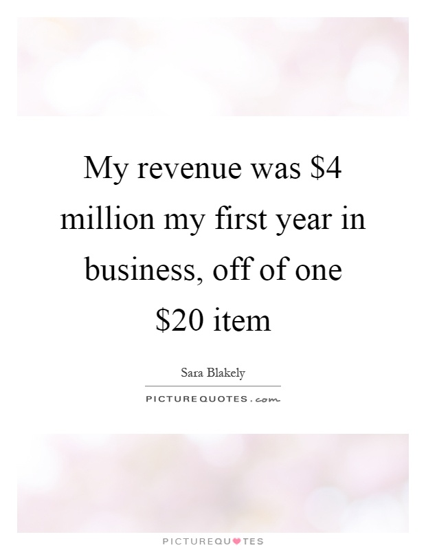 My revenue was $4 million my first year in business, off of one $20 item Picture Quote #1