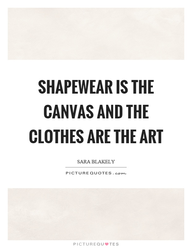 Shapewear is the canvas and the clothes are the art Picture Quote #1