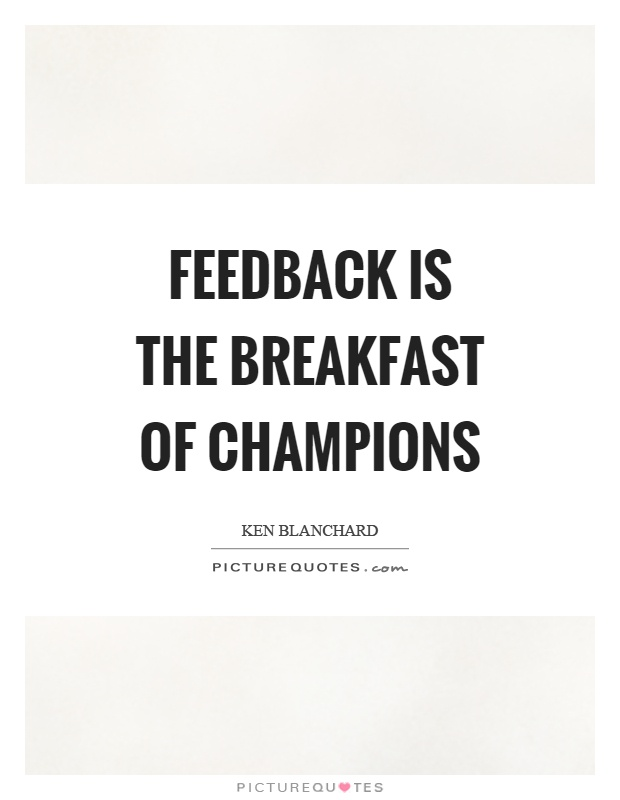 Feedback is the breakfast of champions Picture Quote #1